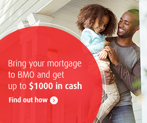 Bring your mortgage to BMO and get up to $1000 in cash. Find out how.